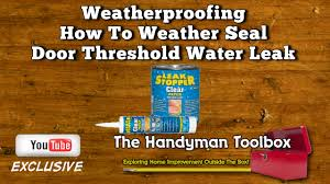waterproofing how to weather seal door threshold water leak youtube