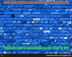 Brick Wall Meme - kahar brick wall patent another inside joke thing by gdra182