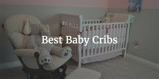 Best Convertible Cribs Reviews Best Baby Crib April 2018 Reviews Ratings