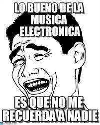 Memes Musica - lo bueno de la musica electronica yao ming meme on memegen