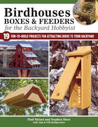 birdhouses boxes u0026 feeders for the backyard hobbyist fox chapel