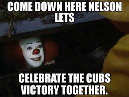 Meme Nelson - come down here nelson lets celebrate the cubs victory together