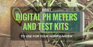 best digital ph meters and test kits 2018 recommended for soil