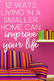 downsizing tips 12 life changing benefits of living in a smaller home declutter