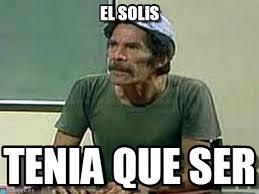 Meme Solis - el solis don ramon meme on memegen