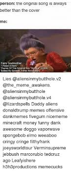 Aliens Meme Original - person the original song is always better than the cover me fairy