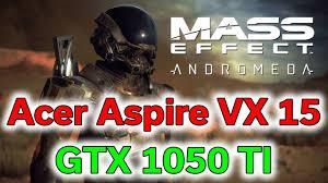 mass effect andromeda u0026 titanfall 2 acer aspire vx 15 gtx 1050