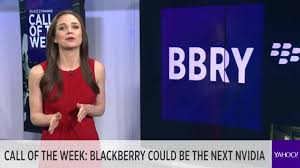 Yahoo Finance Call Of The Week Blackberry Could Be The Next Nvidia