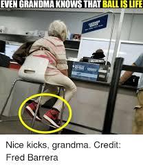 Ball Is Life Meme - even grandma knows that ball is life nbamemes nice kicks grandma