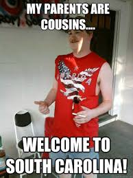 South Carolina Memes - my parents are cousins welcome to south carolina redneck