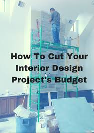 how to cut your interior design project u0027s budget u2014 designed