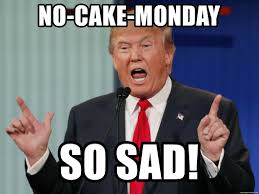 No Cake Meme - no cake monday so sad sad meme trump meme generator