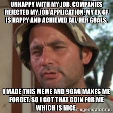Application Meme - unhappy with my job companies rejected my job application my ex