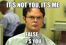 Not Me Meme - it s not you it s me false it s you schrute quickmeme