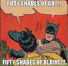 Blaine Meme - fifty shades of gr fifty shades of blaine meme batman
