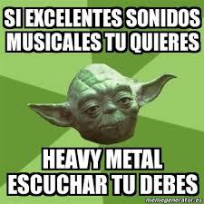 Heavy Metal Meme - meme yoda si excelentes sonidos musicales tu quieres heavy metal