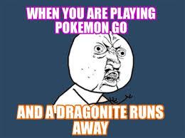 Dragonite Meme - meme maker when you are playing pokemon go and a dragonite runs away6