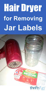 Hair Dryer Glue use a hair dryer for removing jar labels remove jar labels jar