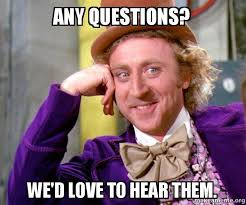 Any Questions Meme - any questions we d love to hear them willy wonka sarcasm meme