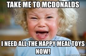 Happy Meal Meme - take me to mcdonalds i need all the happy meal toys now tantrum