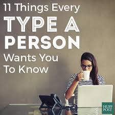 Good Personality Traits For A Job 11 Things Every U0027type A U0027 Person Wants You To Know Huffpost
