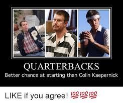 Kapernick Meme - quarterback s better chance at starting than colin kaepernick like