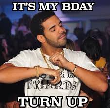 Drake Birthday Meme - pin by jesika rabitt on birthday memes pinterest birthday memes