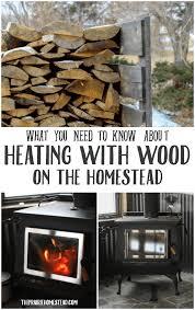 heating with wood on the homestead u2022 the prairie homestead