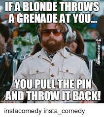 Blonde Memes - ifa blonde throws agrenadeat you you pull the pin and throw back