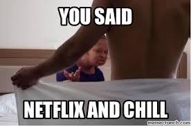 Chill Meme - the 22 best netflix and chill memes sneakhype