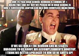 High School Reunion Meme - good fellas hilarious meme imgflip