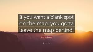 Map Quotes Jon Krakauer Quote U201cif You Want A Blank Spot On The Map You