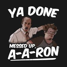 You Ve Done Messed Up - ya done messed up a aron ya done messed up aaron t shirt teepublic