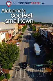Small Towns Usa by 223 Best Alabama Sweet Home Images On Pinterest Sweet Home