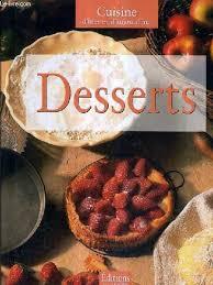 cuisine d hier et d aujourd hui dessert cuisine d hier et d aujourd hui par collectif editions