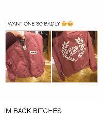 Bad Bitches Meme - 25 best memes about im back bitch im back bitch memes