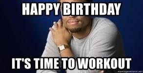 Happy Birthday Gym Meme - birthday workout meme 28 images birthday workout meme 28