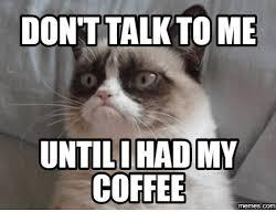 Don T Talk To Me Meme - don t talk to me untilihad my coffee com don t talk to me meme on