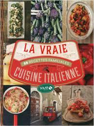 la vraie cuisine italienne la vraie cuisine italienne lisez