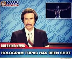 Tupac Memes - hologram tupac has been shot weknowmemes