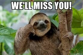 Sloth Meme Maker - we ll miss you understanding sloth meme generator