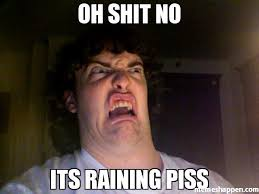 Piss Memes - oh shit no its raining piss meme