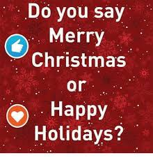 do you say merry or happy holidays meme on me me