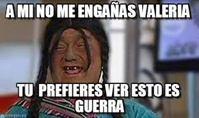 Valeria Meme - a mi no me engañas valeria jajai meme on memegen