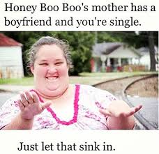 Honey Boo Boo Meme - honey boo boo s mother has a boyfriend and you re single jpegy