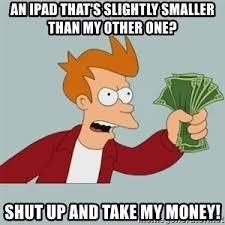 Take My Money Meme Generator - shut up and take my money fry meme generator