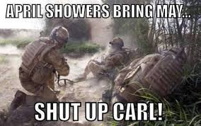 Meme Shut Up - april showers bring may shut up carl funny army meme image
