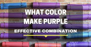 what colors make purple what colors make purple and effective combination the blumile