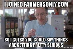 Farmers Only Meme - i joined farmersonly com so i guess you could say things are