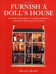 furnish a doll u0027s house an illustrated guide to creating miniature